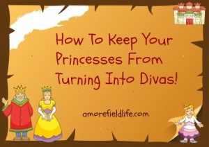 How To Keep Your Princesses From Turning Into Divas!