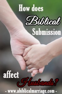 How does Biblical submission affect husbands?